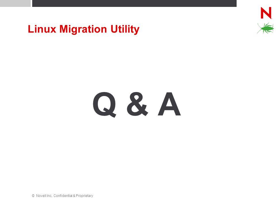 © Novell Inc, Confidential & Proprietary Linux Migration Utility Q & A