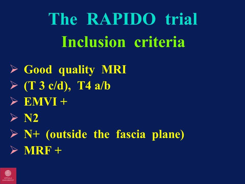 The RAPIDO trial Inclusion criteria Good quality MRI (T 3 c/d), T4 a/b EMVI + N2 N+ (outside the fascia plane) MRF +
