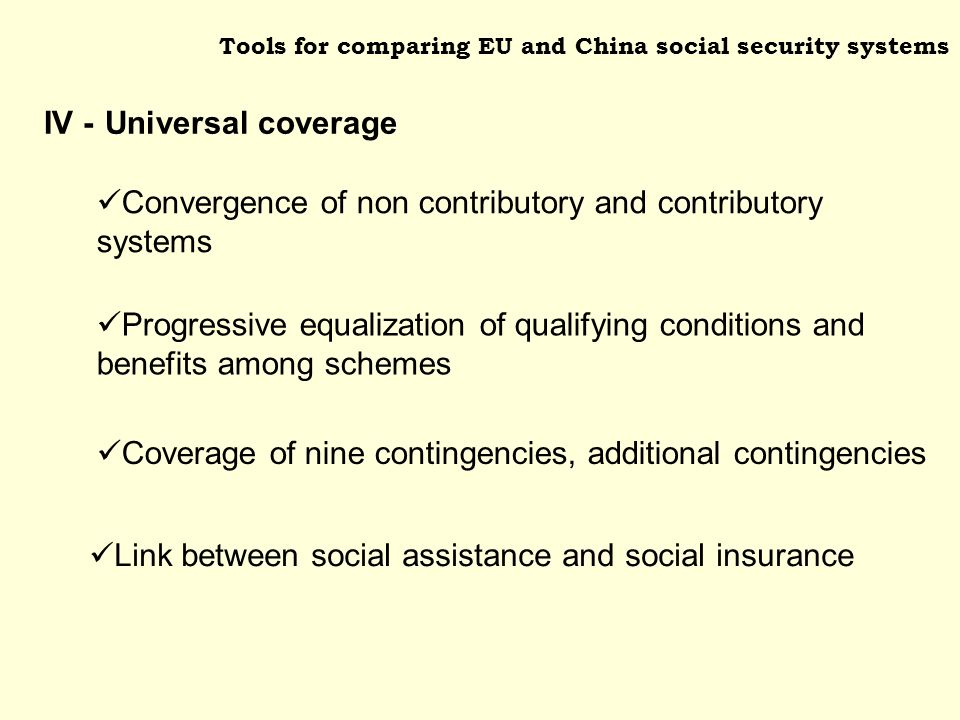 Tools for comparing EU and China social security systems Progressive equalization of qualifying conditions and benefits among schemes Coverage of nine