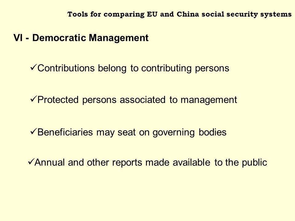 Tools for comparing EU and China social security systems Protected persons associated to management Beneficiaries may seat on governing bodies Contrib