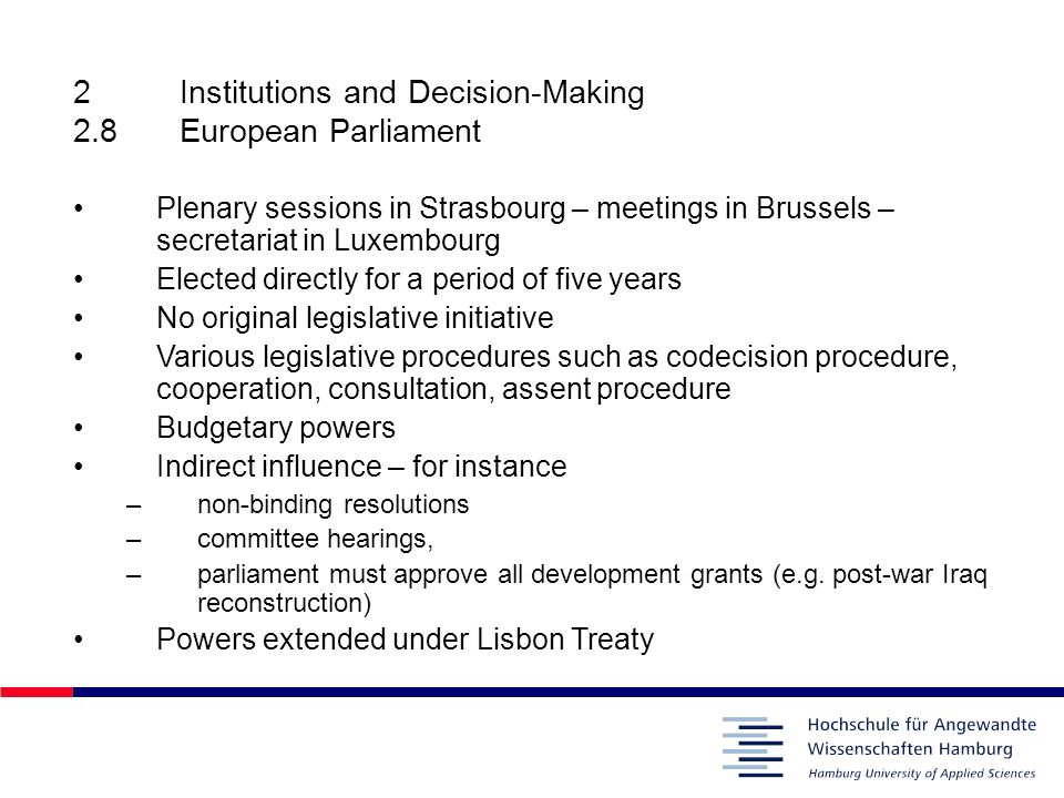 2Institutions and Decision-Making 2.8European Parliament Plenary sessions in Strasbourg – meetings in Brussels – secretariat in Luxembourg Elected dir