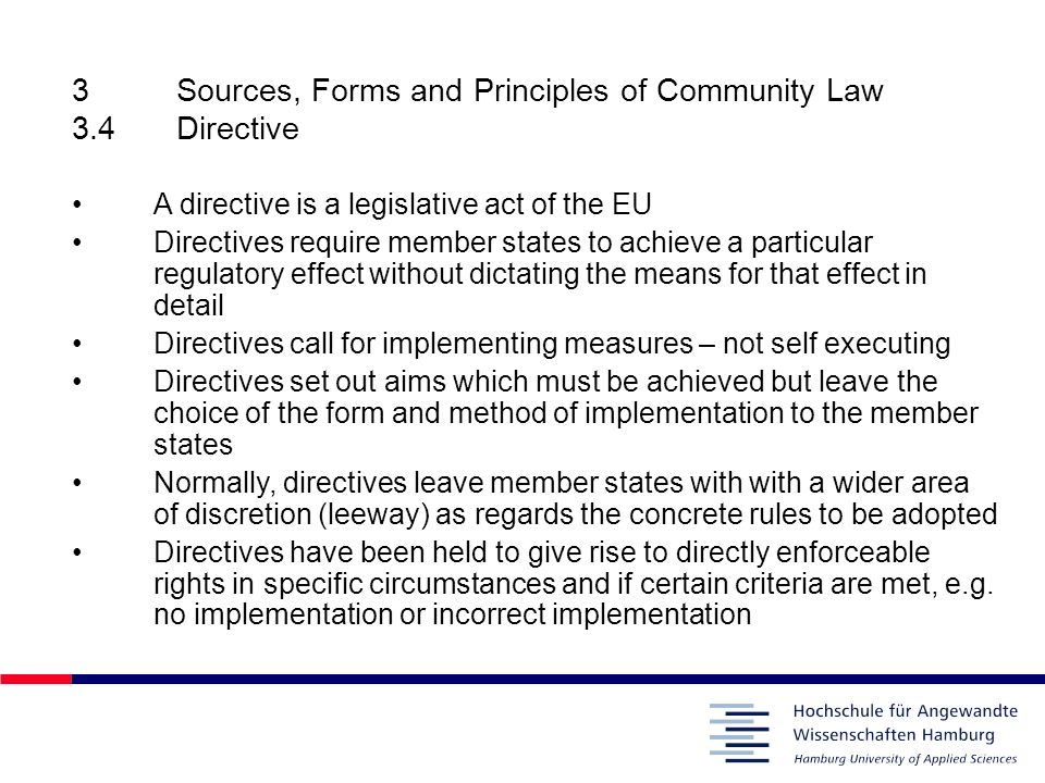 3Sources, Forms and Principles of Community Law 3.4Directive A directive is a legislative act of the EU Directives require member states to achieve a