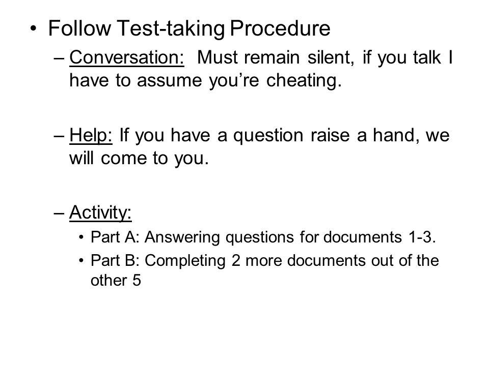 Follow Test-taking Procedure –Conversation: Must remain silent, if you talk I have to assume youre cheating.
