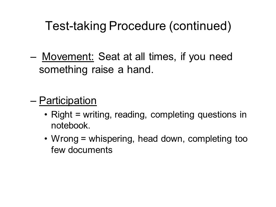Test-taking Procedure (continued) – Movement: Seat at all times, if you need something raise a hand.