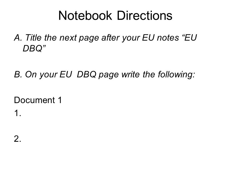 Notebook Directions A. Title the next page after your EU notes EU DBQ B.