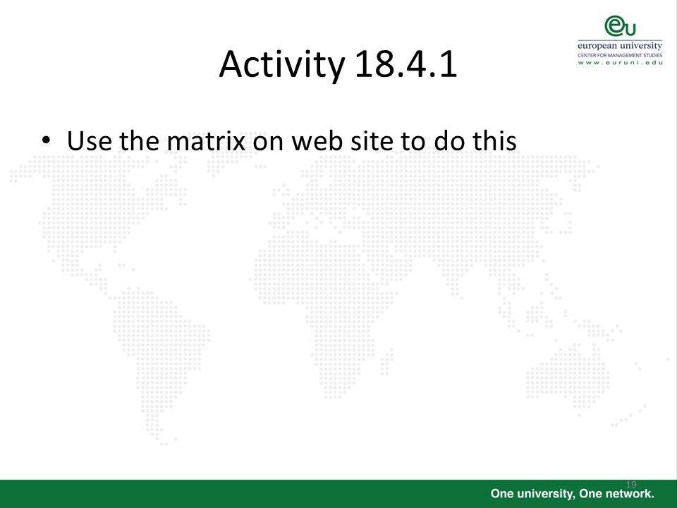 19 Activity 18.4.1 Use the matrix on web site to do this