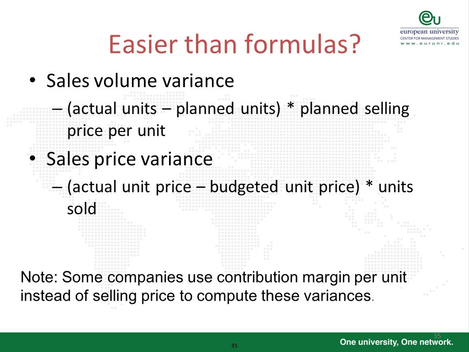 35 Easier than formulas? Sales volume variance – (actual units – planned units) * planned selling price per unit Sales price variance – (actual unit p