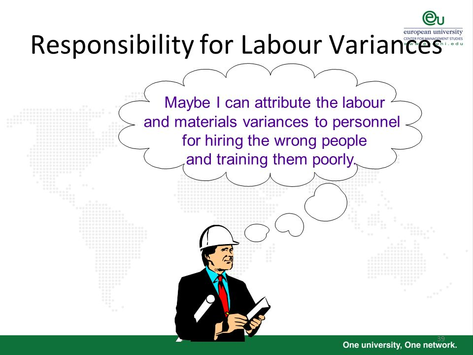 39 Maybe I can attribute the labour and materials variances to personnel for hiring the wrong people and training them poorly. Responsibility for Labo