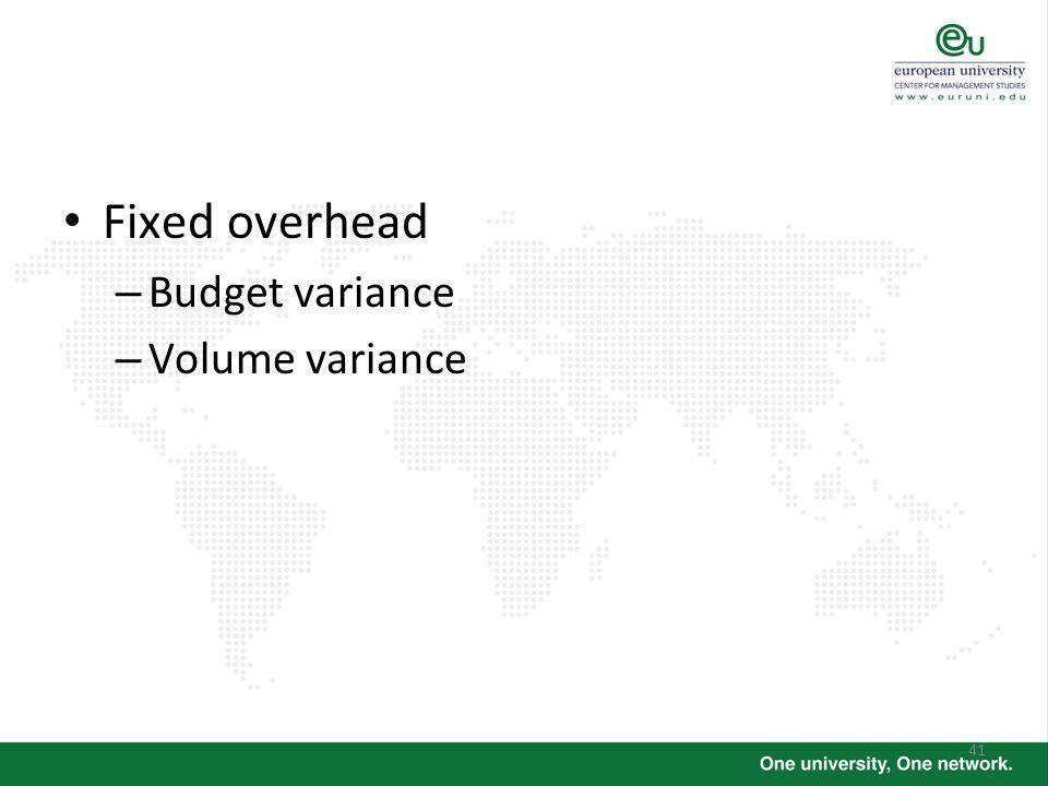 41 Fixed overhead – Budget variance – Volume variance