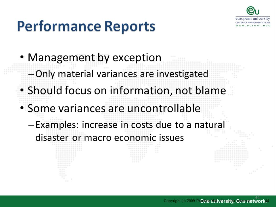44 Management by exception – Only material variances are investigated Should focus on information, not blame Some variances are uncontrollable – Examp