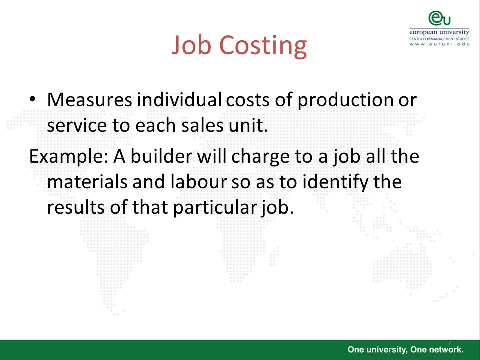 7 Job Costing Measures individual costs of production or service to each sales unit. Example: A builder will charge to a job all the materials and lab