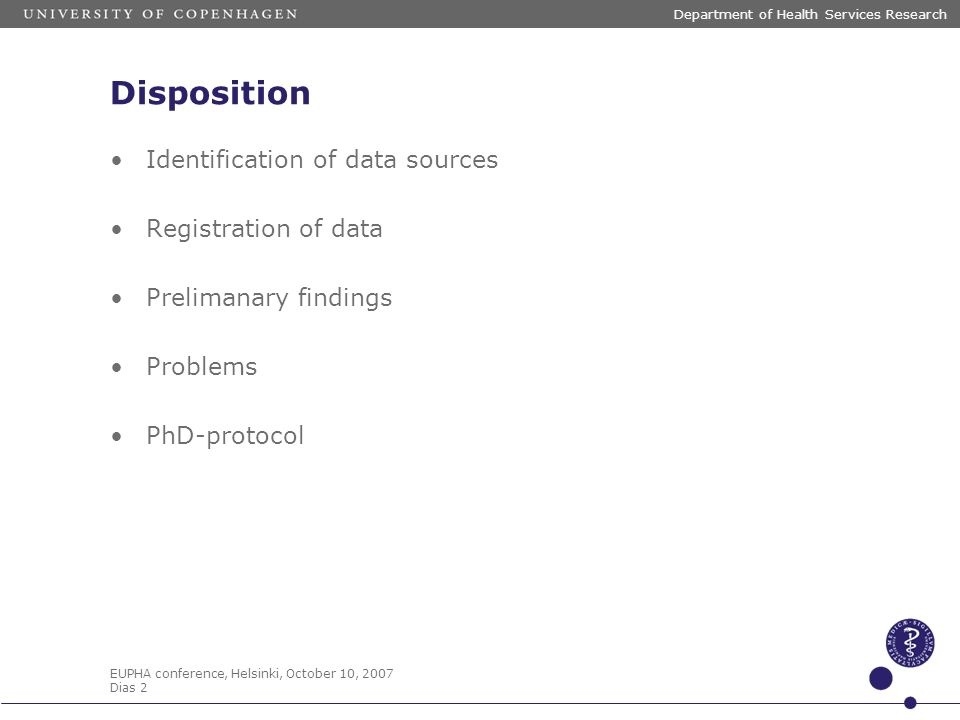 EUPHA conference, Helsinki, October 10, 2007 Dias 2 Department of Health Services Research Disposition Identification of data sources Registration of data Prelimanary findings Problems PhD-protocol