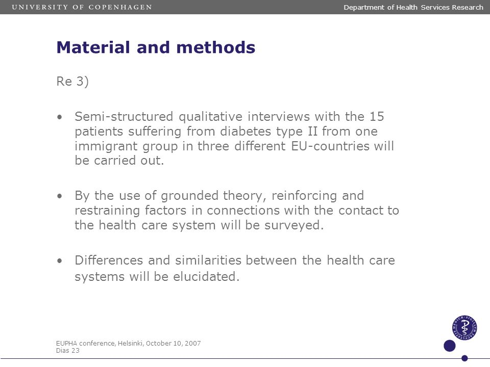 EUPHA conference, Helsinki, October 10, 2007 Dias 23 Department of Health Services Research Material and methods Re 3) Semi-structured qualitative int