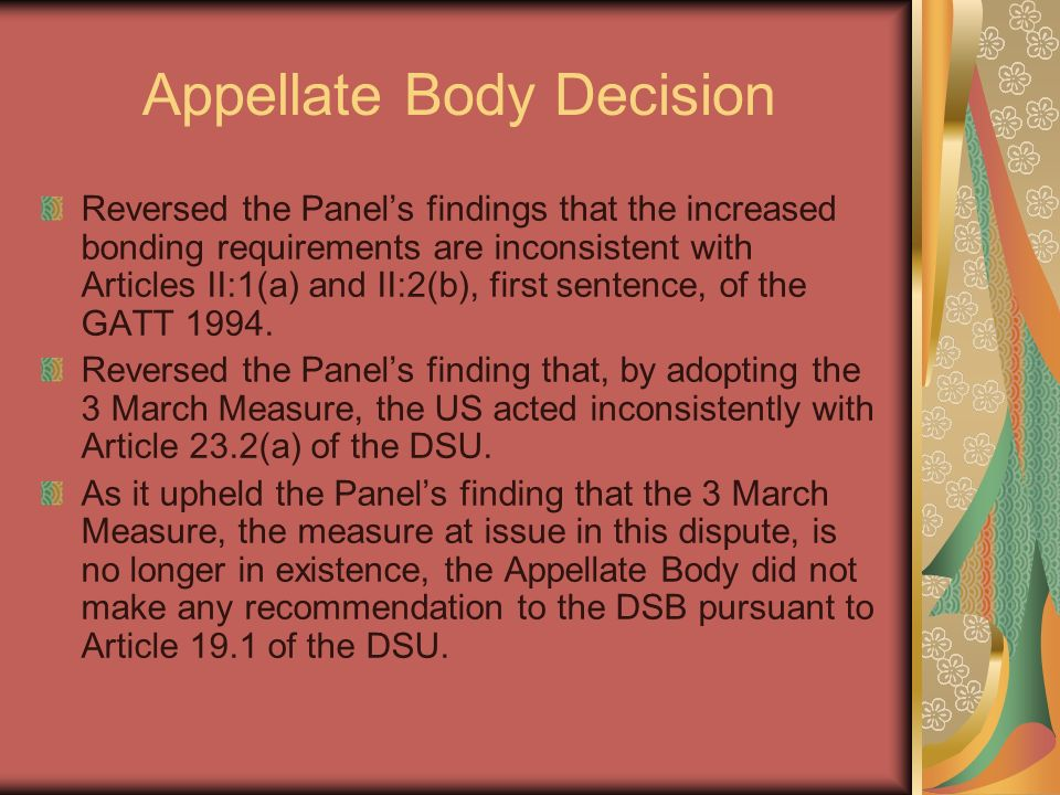 Appellate Body Decision Reversed the Panels findings that the increased bonding requirements are inconsistent with Articles II:1(a) and II:2(b), first sentence, of the GATT 1994.