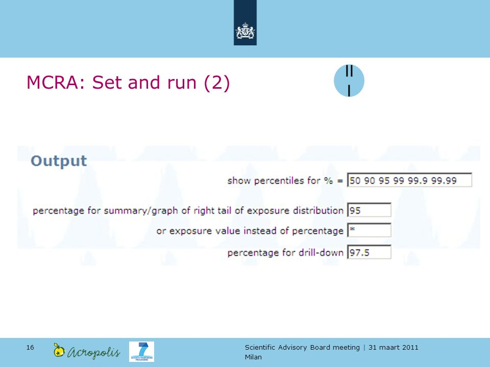 Scientific Advisory Board meeting | 31 maart 2011 Milan 16 MCRA: Set and run (2) II I