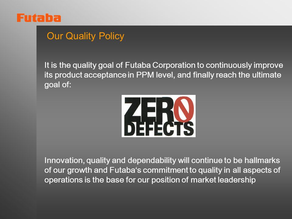 Quality Management Systems Futaba Corporation holds Certificates issued for the following systems: ISO 9001 / ISO 9002 Quality Management ISO 14001 En