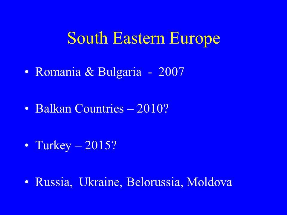 South Eastern Europe Romania & Bulgaria - 2007 Balkan Countries – 2010.