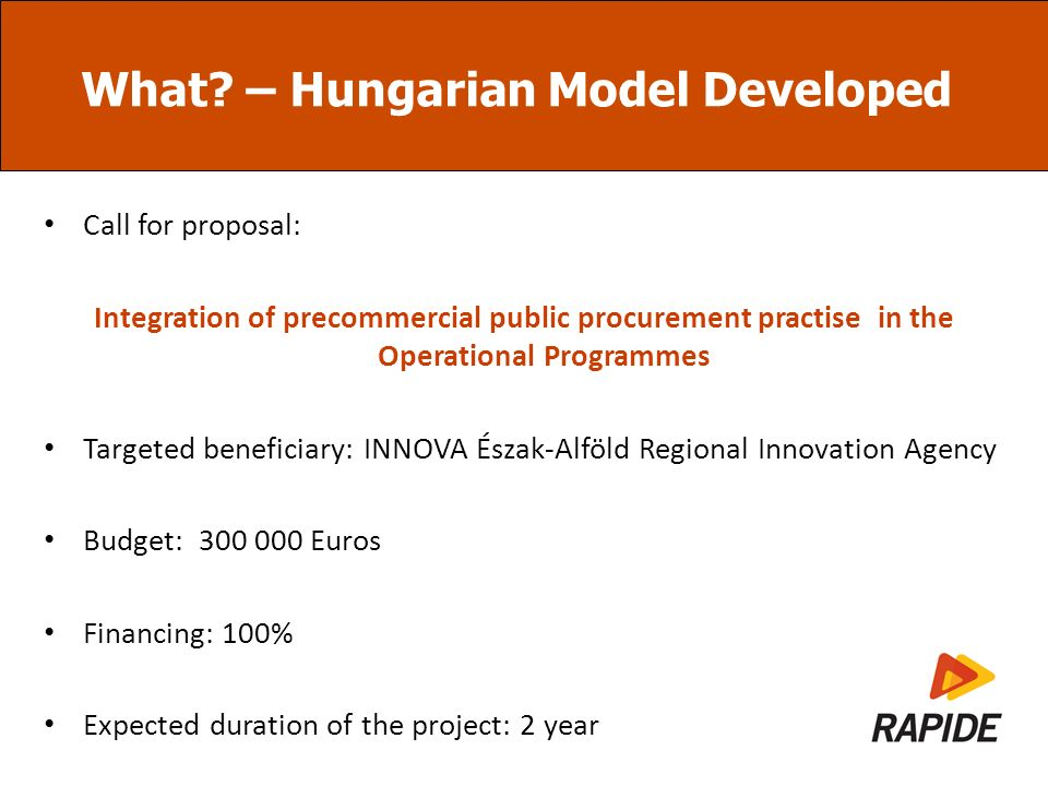 What? – Hungarian Model Developed Call for proposal: Integration of precommercial public procurement practise in the Operational Programmes Targeted b