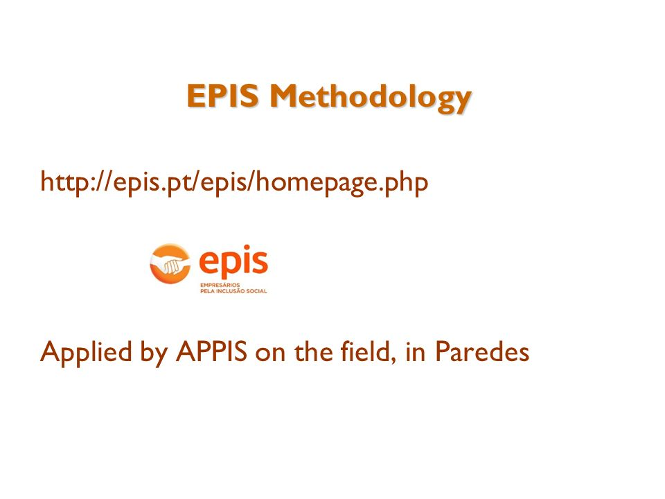 EPIS Methodology   Applied by APPIS on the field, in Paredes