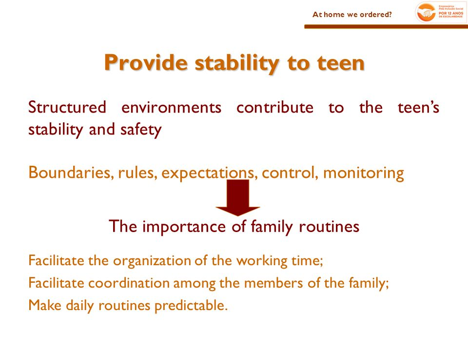 Provide stability to teen The importance of family routines Facilitate the organization of the working time; Facilitate coordination among the members of the family; Make daily routines predictable.