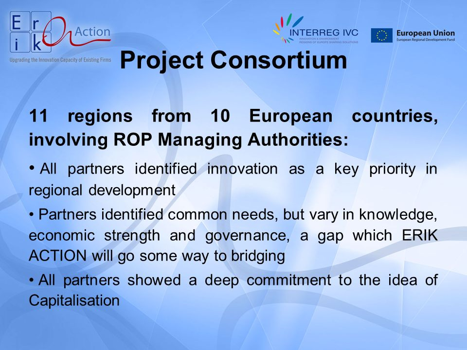 Project Consortium 11 regions from 10 European countries, involving ROP Managing Authorities: All partners identified innovation as a key priority in