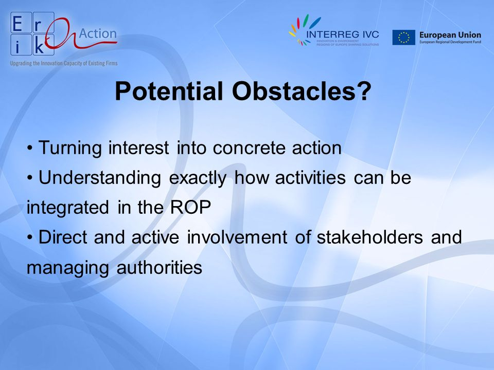 Potential Obstacles? Turning interest into concrete action Understanding exactly how activities can be integrated in the ROP Direct and active involve