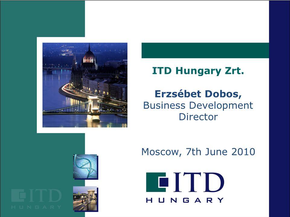ITD Hungary Zrt. Erzsébet Dobos, Business Development Director Moscow, 7th June 2010