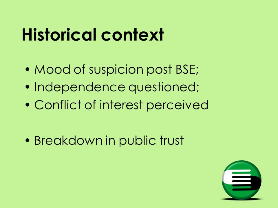 Historical context Mood of suspicion post BSE; Independence questioned; Conflict of interest perceived Breakdown in public trust