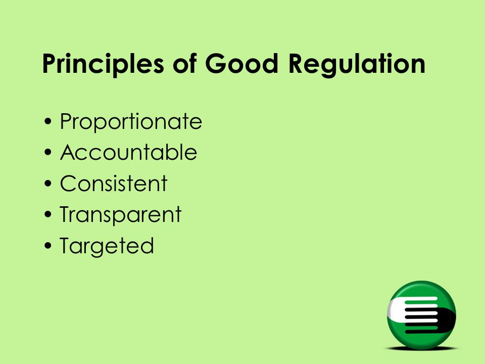 Principles of Good Regulation Proportionate Accountable Consistent Transparent Targeted