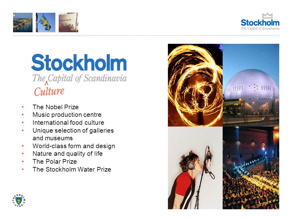 The Nobel Prize Music production centre International food culture Unique selection of galleries and museums World-class form and design Nature and quality of life The Polar Prize The Stockholm Water Prize