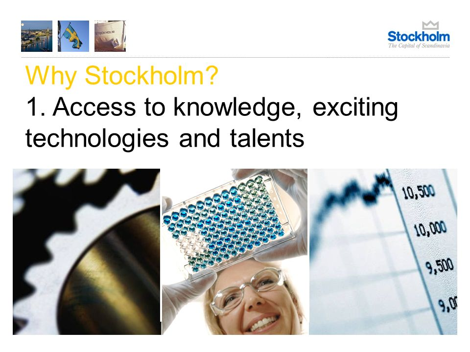 Why Stockholm? 1. Access to knowledge, exciting technologies and talents