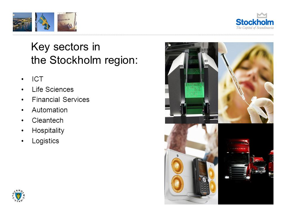 Key sectors in the Stockholm region: ICT Life Sciences Financial Services Automation Cleantech Hospitality Logistics