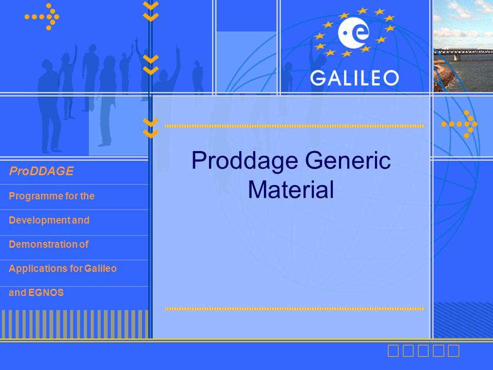 ProDDAGE Programme for the Development and Demonstration of Applications for Galileo and EGNOS Proddage Generic Material