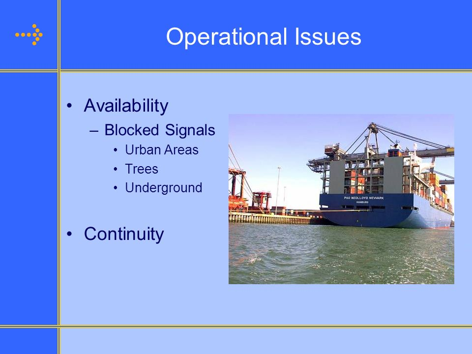 Operational Issues Availability –Blocked Signals Urban Areas Trees Underground Continuity