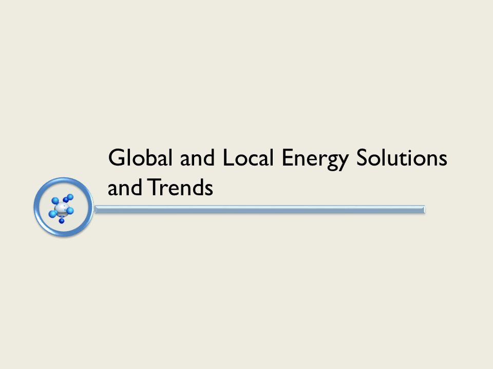 Global and Local Energy Solutions and Trends