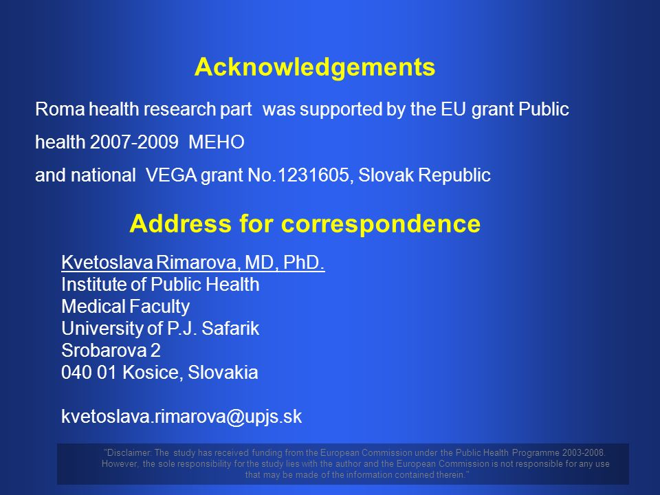 Acknowledgements Roma health research part was supported by the EU grant Public health 2007-2009 MEHO and national VEGA grant No.1231605, Slovak Republic Address for correspondence Kvetoslava Rimarova, MD, PhD.