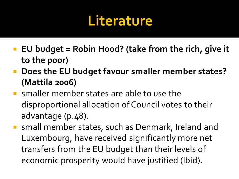 EU budget = Robin Hood? (take from the rich, give it to the poor) Does the EU budget favour smaller member states? (Mattila 2006) smaller member state