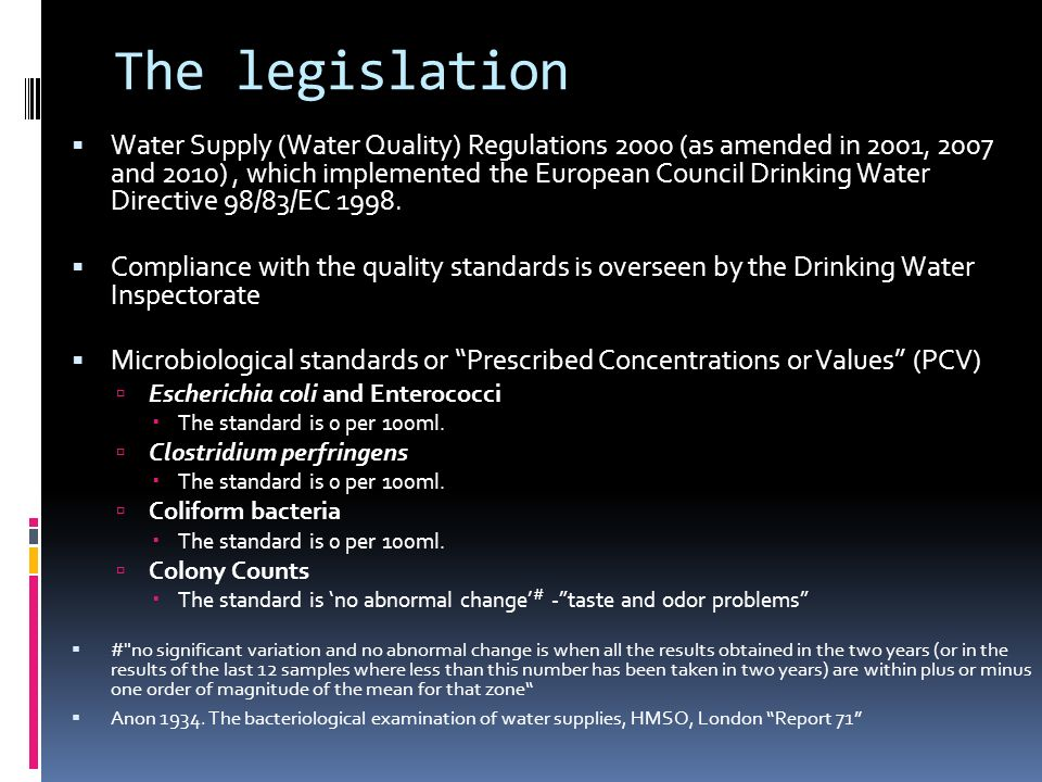 The legislation Water Supply (Water Quality) Regulations 2000 (as amended in 2001, 2007 and 2010), which implemented the European Council Drinking Wat