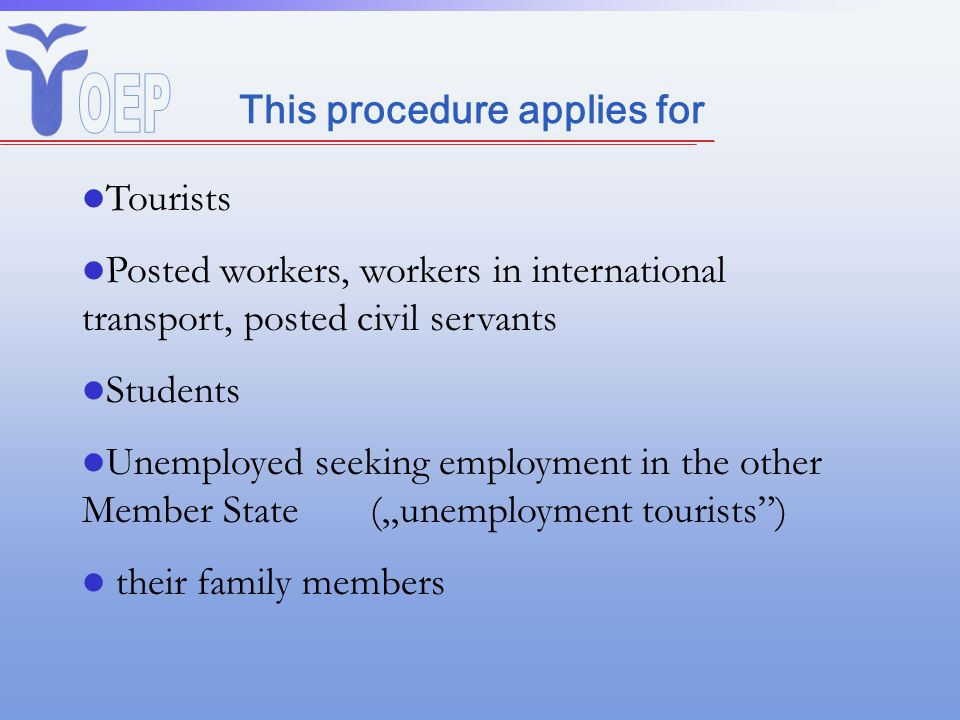 This procedure applies for Tourists Posted workers, workers in international transport, posted civil servants Students Unemployed seeking employment i
