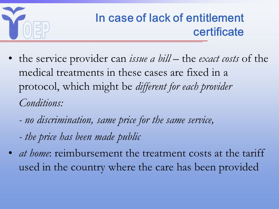 In case of lack of entitlement certificate the service provider can issue a bill – the exact costs of the medical treatments in these cases are fixed