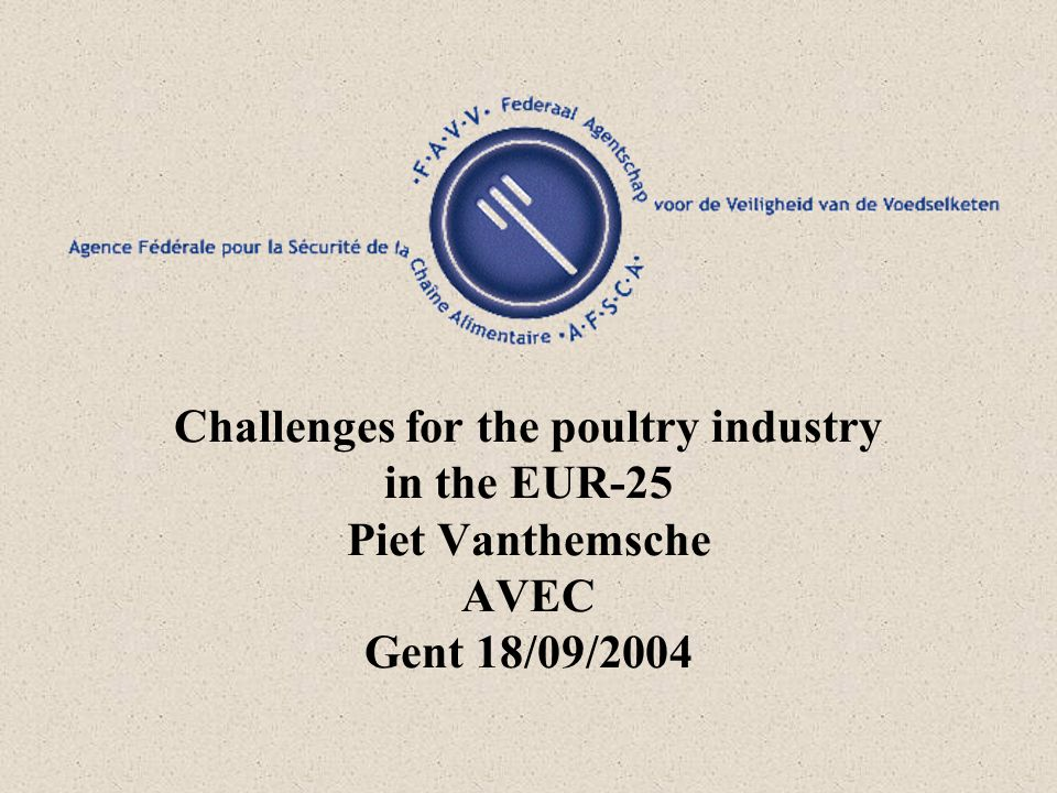 Challenges for the poultry industry in the EUR-25 Piet Vanthemsche AVEC Gent 18/09/2004
