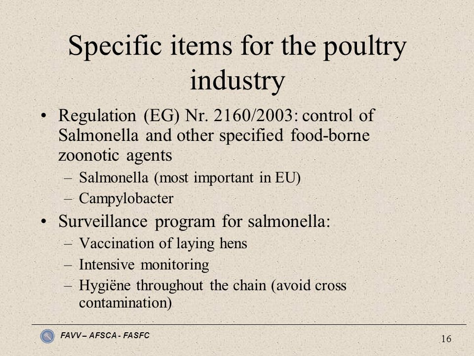 FAVV – AFSCA - FASFC 16 Specific items for the poultry industry Regulation (EG) Nr. 2160/2003: control of Salmonella and other specified food-borne zo