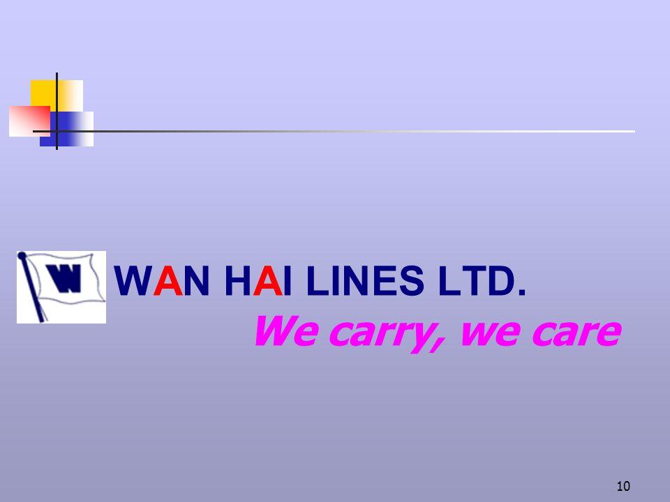 10 WAN HAI LINES LTD. We carry, we care