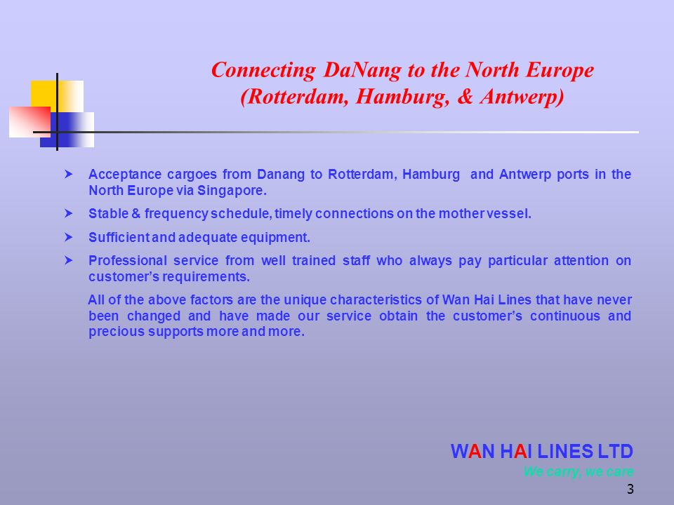3 Connecting DaNang to the North Europe (Rotterdam, Hamburg, & Antwerp) Acceptance cargoes from Danang to Rotterdam, Hamburg and Antwerp ports in the