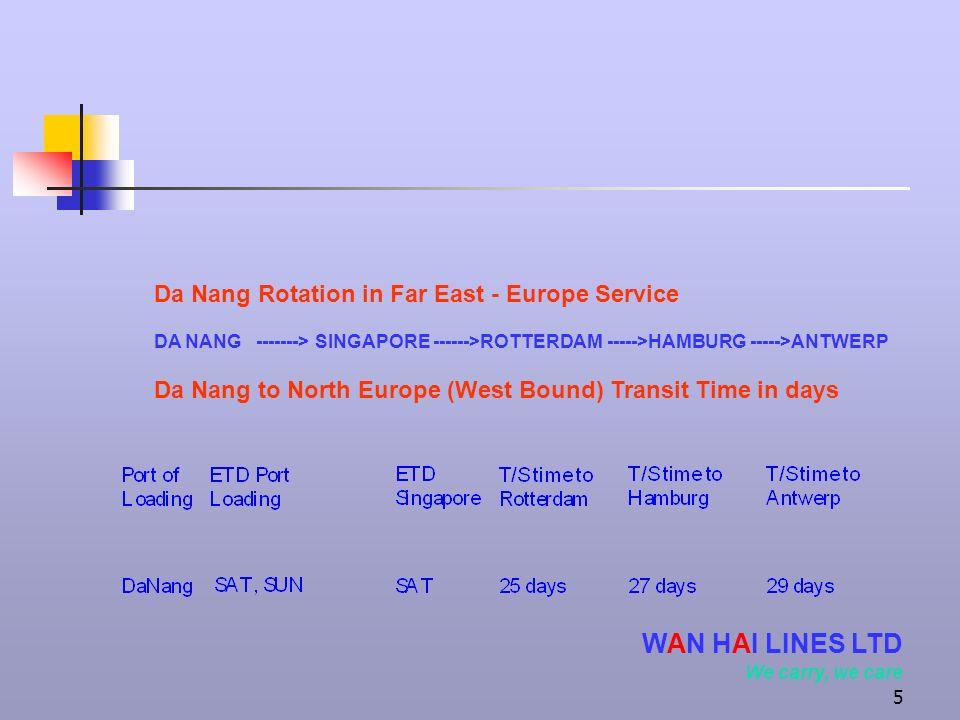 5 Da Nang Rotation in Far East - Europe Service DA NANG -------> SINGAPORE ------>ROTTERDAM ----->HAMBURG ----->ANTWERP Da Nang to North Europe (West