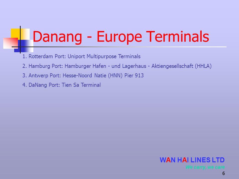 6 Danang - Europe Terminals 1. Rotterdam Port: Uniport Multipurpose Terminals 2. Hamburg Port: Hamburger Hafen - und Lagerhaus - Aktiengesellschaft (H