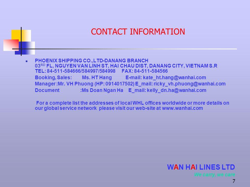 7 CONTACT INFORMATION PHOENIX SHIPPING CO.,LTD-DANANG BRANCH 03 RD FL, NGUYEN VAN LINH ST, HAI CHAU DIST, DANANG CITY, VIETNAM S.R TEL: 84-511-584666/