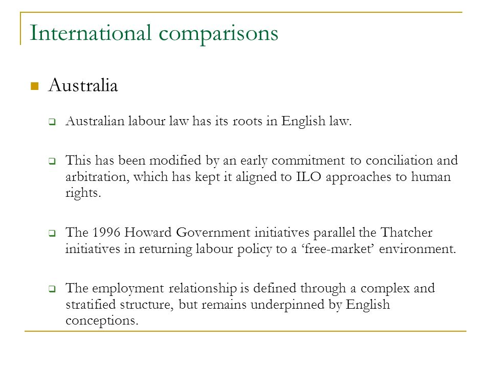 International comparisons Australia Australian labour law has its roots in English law.