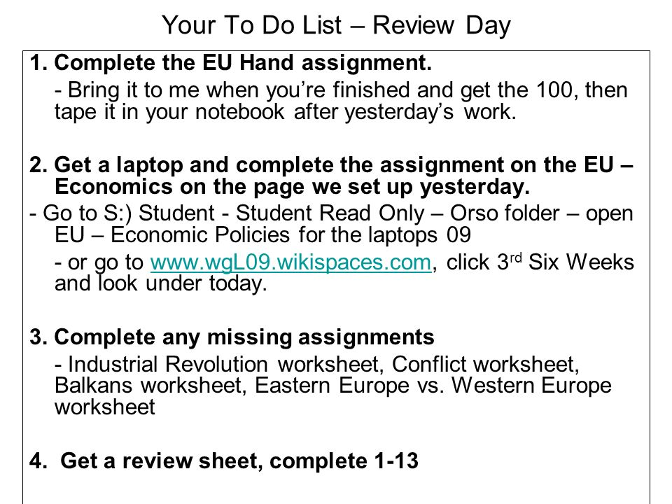 Your To Do List – Review Day 1. Complete the EU Hand assignment. - Bring it to me when youre finished and get the 100, then tape it in your notebook a