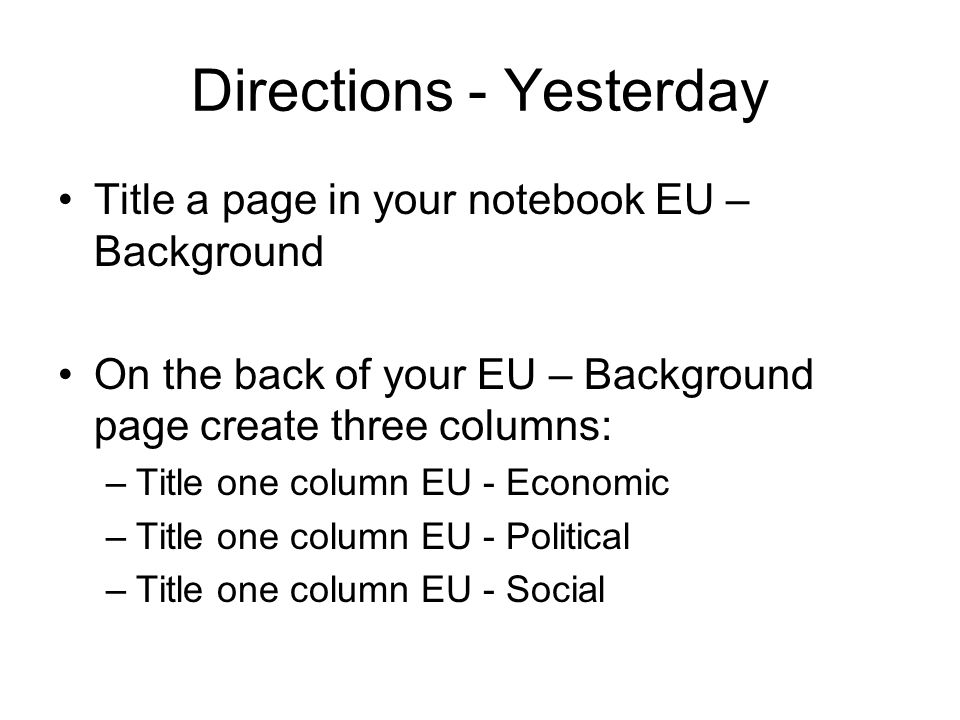 Directions - Yesterday Title a page in your notebook EU – Background On the back of your EU – Background page create three columns: –Title one column